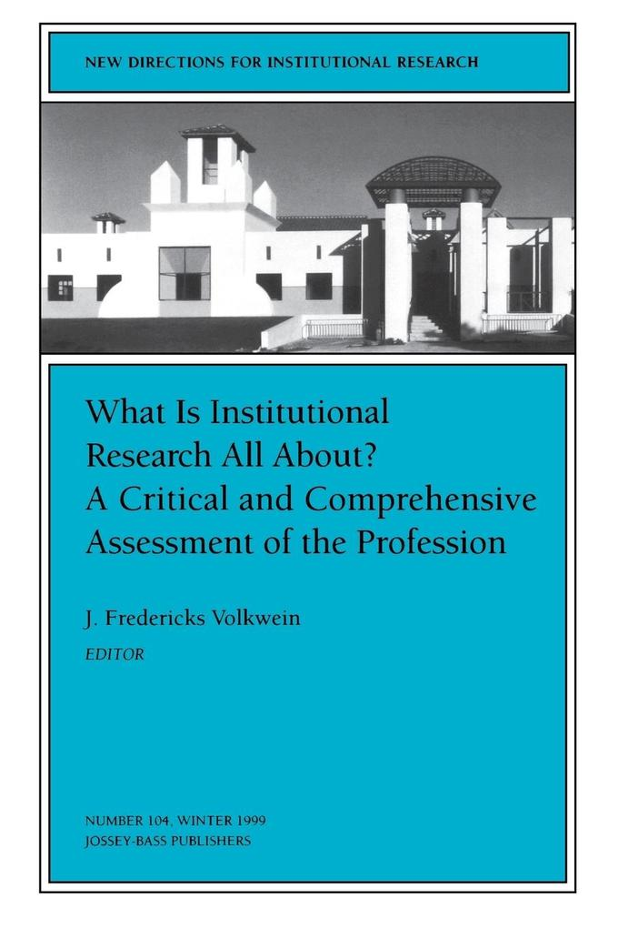 What Is Institutional Research All about a Critical and Comprehensive Assessment of the Profession: New Directions for Institutional Research als Taschenbuch
