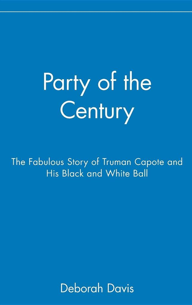 Party of the Century: The Fabulous Story of Truman Capote and His Black and White Ball als Buch