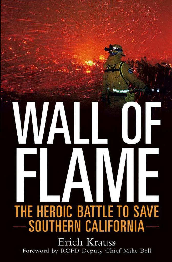 Wall of Flame: The Heroic Battle to Save Southern California als Buch