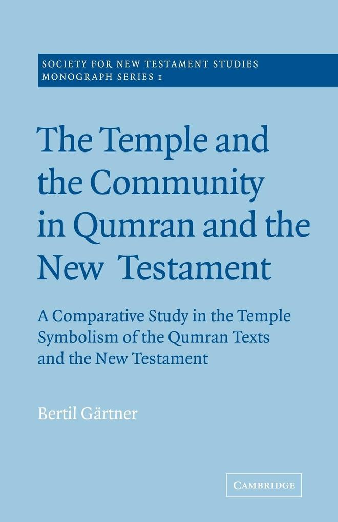 The Temple and the Community in Qumran and the New Testament: A Comparative Study in the Temple Symbolism of the Qumran Texts and the New Testament als Buch