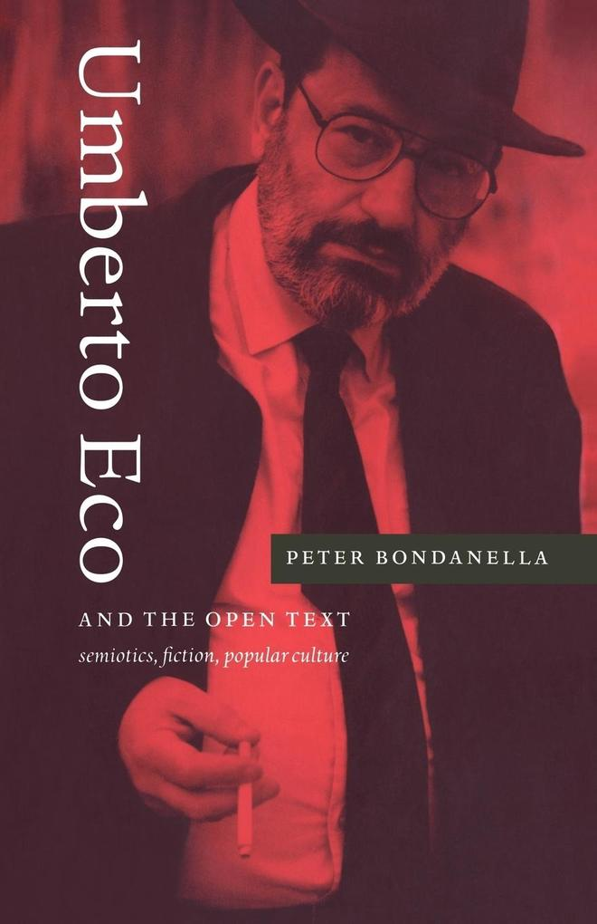 Umberto Eco and the Open Text: Semiotics, Fiction, Popular Culture als Buch