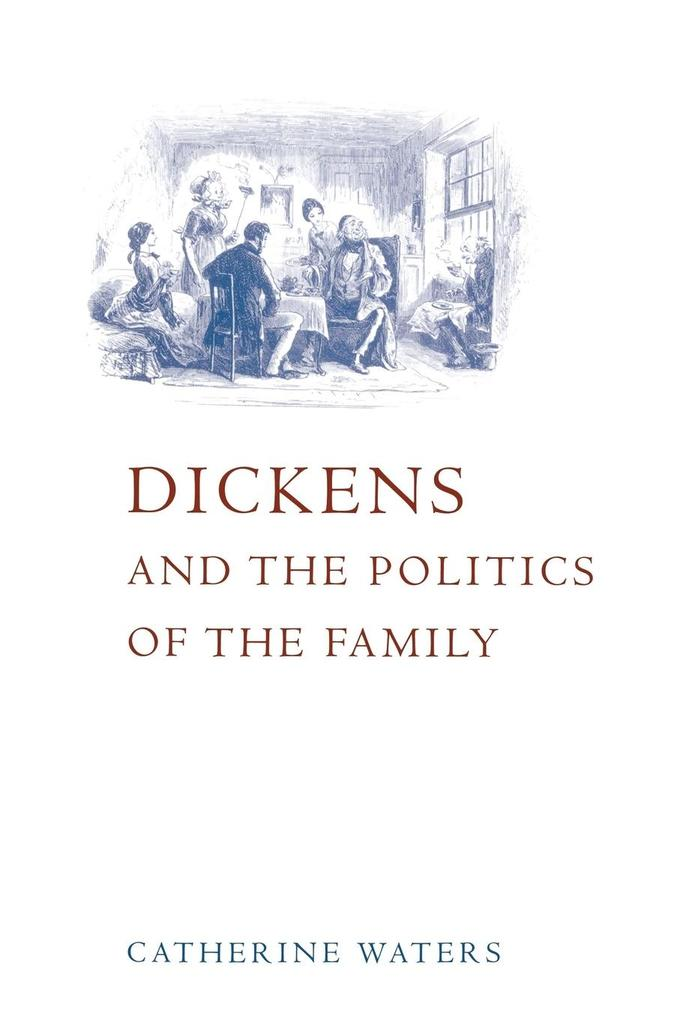 Dickens and the Politics of the Family als Buch