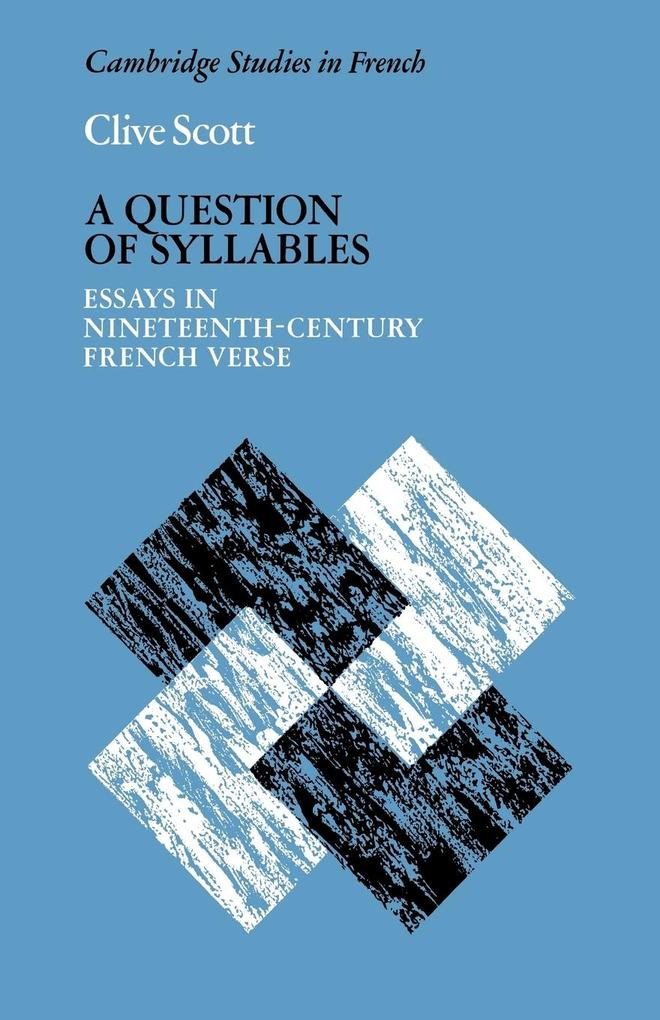 A Question of Syllables: Essays in Nineteenth-Century French Verse als Buch