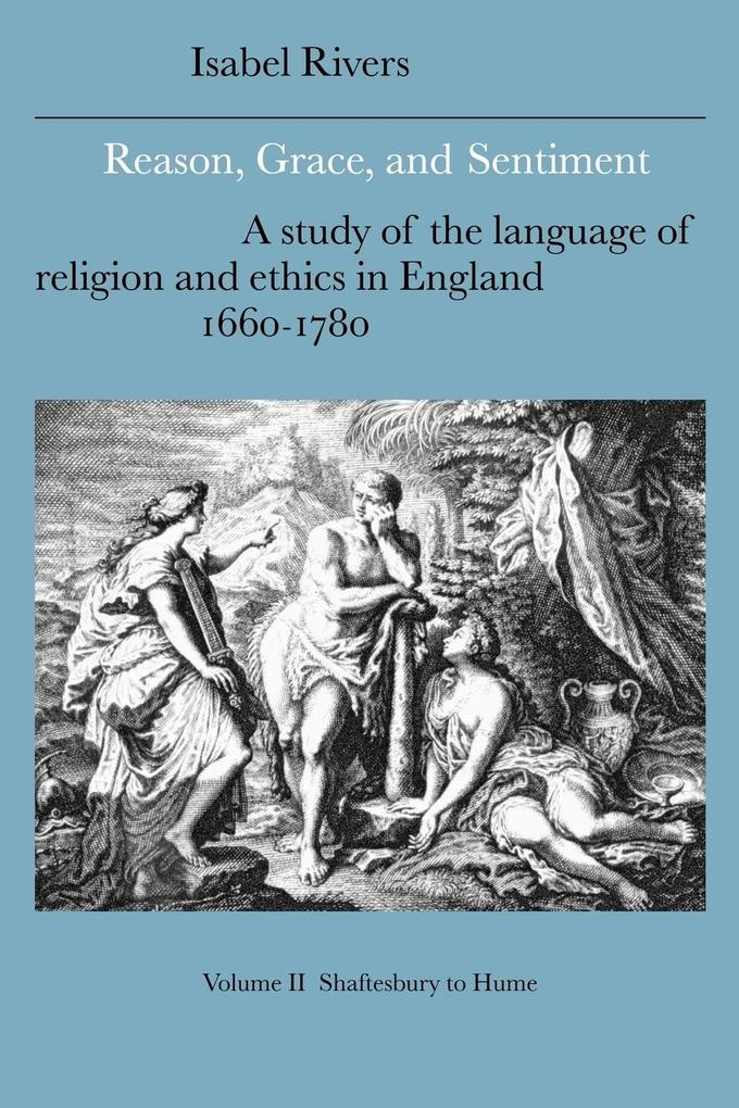 Reason, Grace, and Sentiment: Volume 2, Shaftesbury to Hume: A Study of the Language of Religion and Ethics in England, 1660-1780 als Buch
