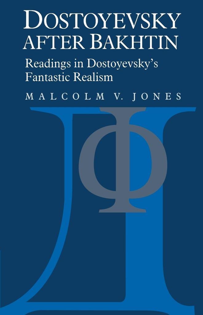 Dostoyevsky After Bakhtin: Readings in Dostoyevsky's Fantastic Realism als Buch