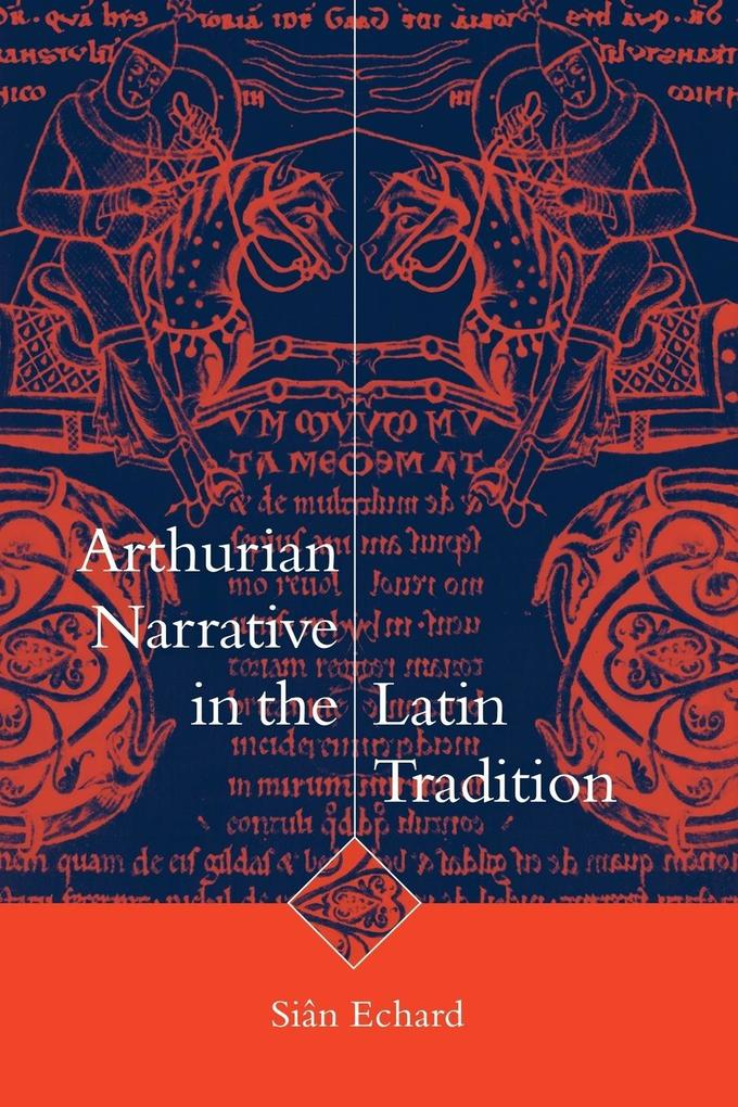 Arthurian Narrative in the Latin Tradition als Buch