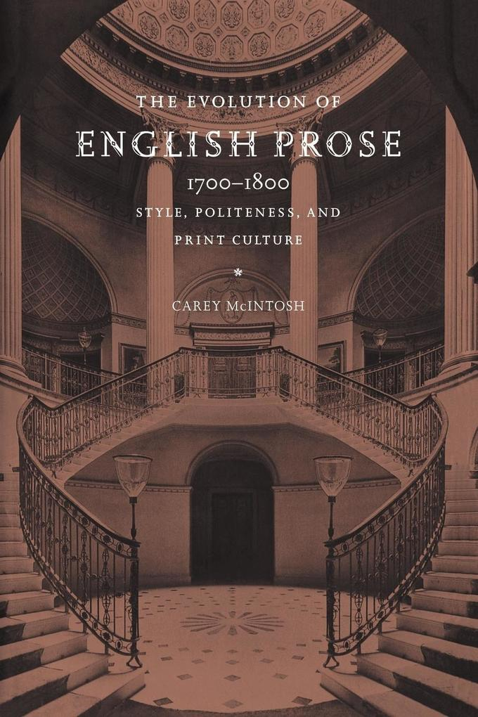 The Evolution of English Prose, 1700 1800: Style, Politeness, and Print Culture als Buch