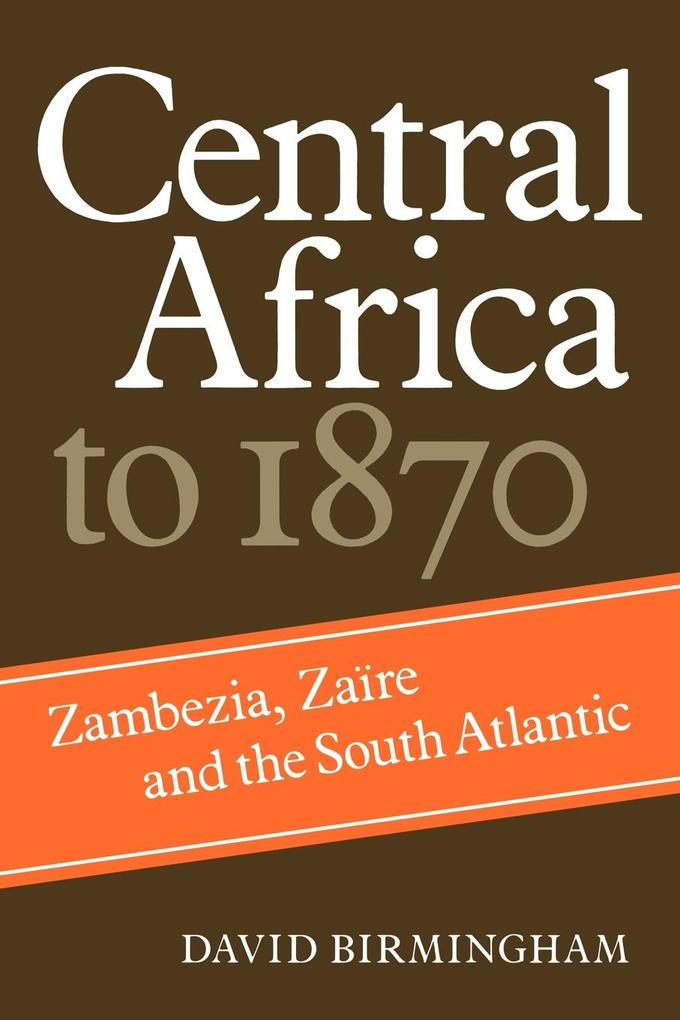 Central Africa to 1870: Zambezia, Zaire and the South Atlantic als Taschenbuch