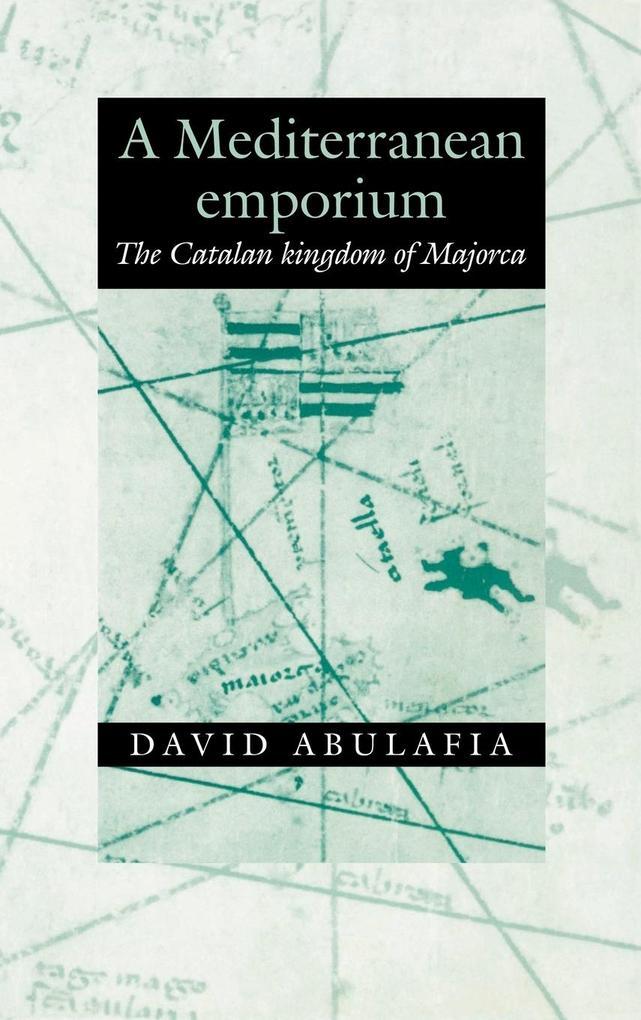 A Mediterranean Emporium: The Catalan Kingdom of Majorca als Buch