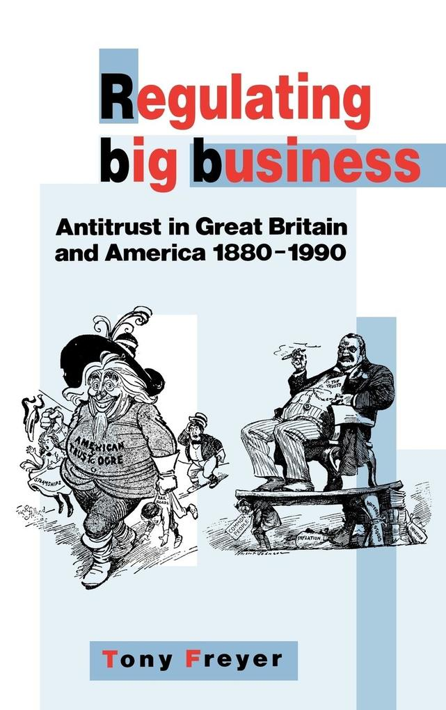 Regulating Big Business: Antitrust in Great Britain and America, 1880 1990 als Buch