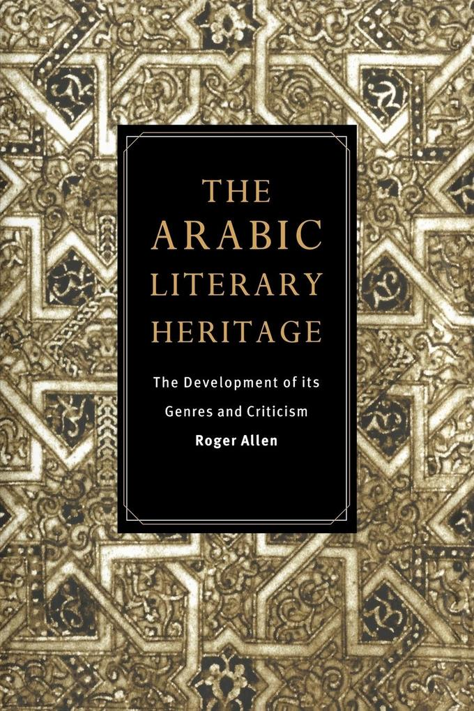 The Arabic Literary Heritage: The Development of Its Genres and Criticism als Taschenbuch
