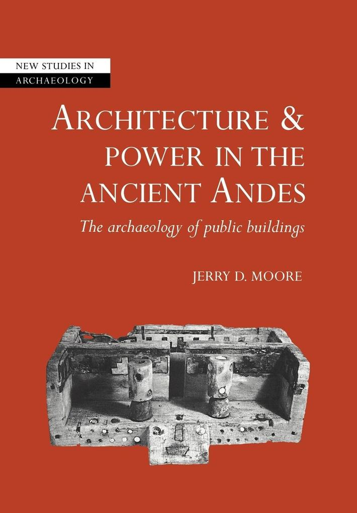 Architecture and Power in the Ancient Andes: The Archaeology of Public Buildings als Buch