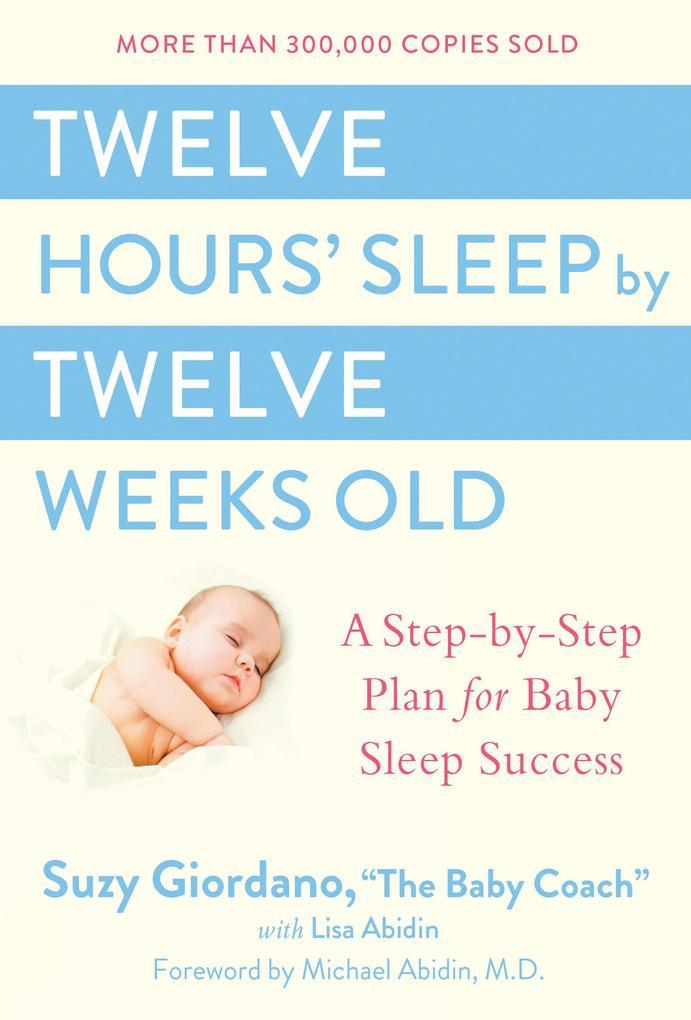 Twelve Hours Sleep by Twelve Weeks Old als Buch