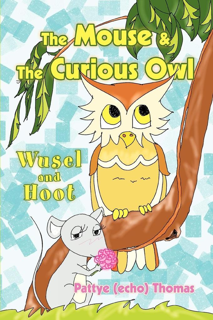 The Mouse & the Curious Owl: Wusel and Hoot als Buch