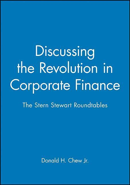 Discussing the Revolution in Corporate Finance: The Stern Stewart Roundtables als Buch