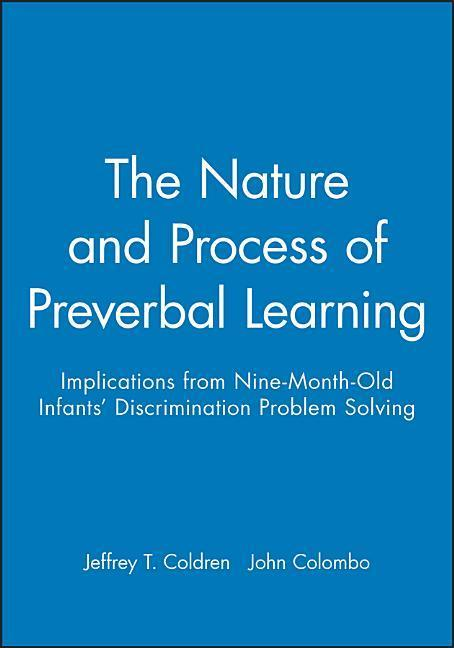 The Nature and Process of Preverbal Learning: Implications from Nine-Month-Old Infants' Discrimination Problem Solving als Taschenbuch