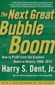 The Next Great Bubble Boom: How to Profit from the Greatest Boom in History: 2006-2010 als Taschenbuch