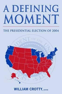 A Defining Moment: The Presidential Election of 2004: The Presidential Election of 2004 als Taschenbuch