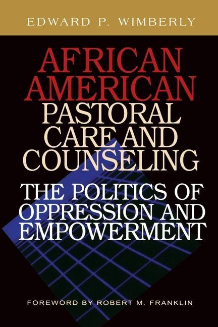 African American Pastoral Care and Counseling: The Politics of Oppression and Empowerment als Taschenbuch