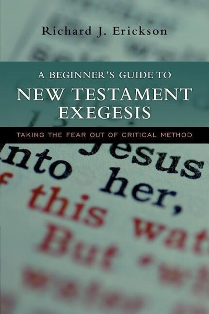 A Beginner's Guide to New Testament Exegesis: Taking the Fear Out of Critical Method als Taschenbuch