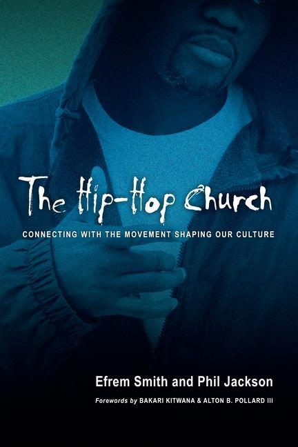 The Hip-Hop Church: Connecting with the Movement Shaping Our Culture als Taschenbuch