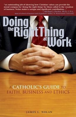 Doing the Right Thing at Work: A Catholic's Guide to Faith, Business and Ethics als Taschenbuch