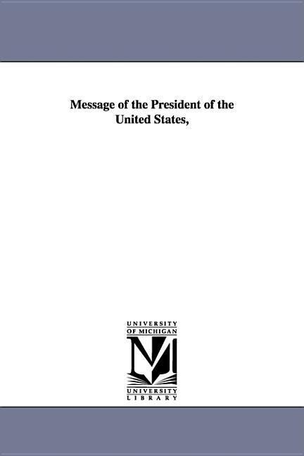 Message of the President of the United States, als Buch