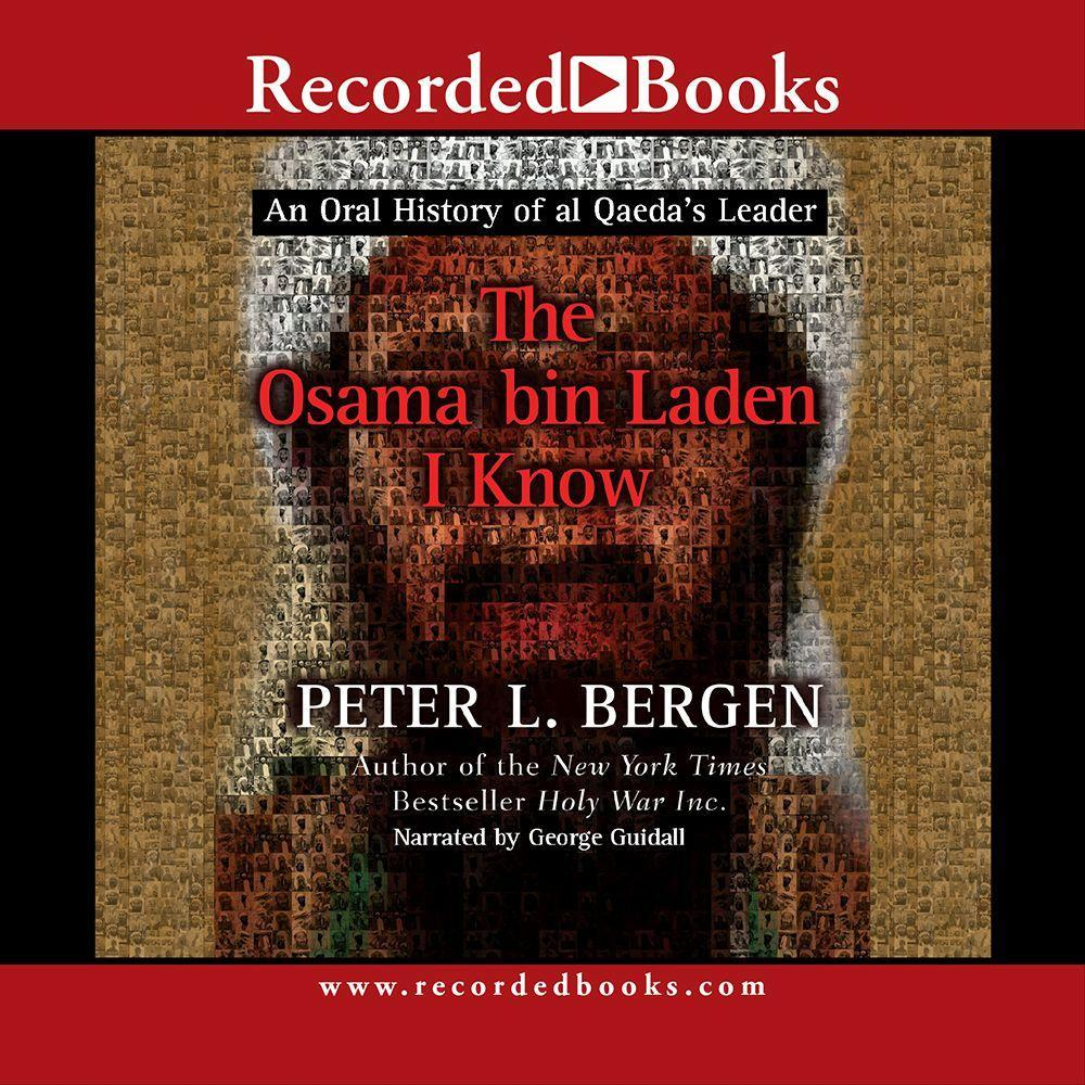 The Osama Bin Laden I Know: An Oral History of the Making of a Global Terrorist als Hörbuch