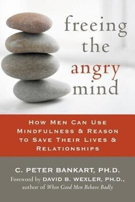 Freeing the Angry Mind: How Men Can Use Mindfulness and Reason to Save Their Lives and Relationships als Taschenbuch