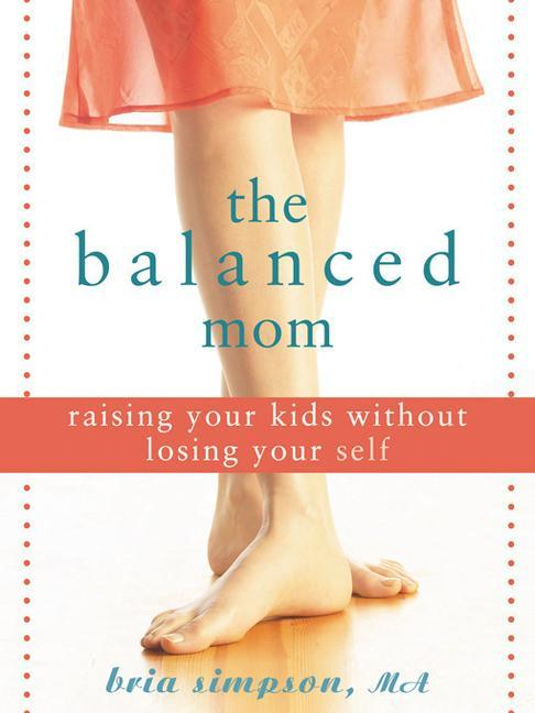 The Balanced Mom: Raising Your Kids Without Losing Your Self als Taschenbuch