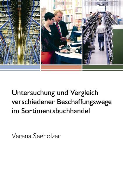 Untersuchung und Vergleich verschiedener Beschaffungswege im Sortimentsbuchhandel als Buch
