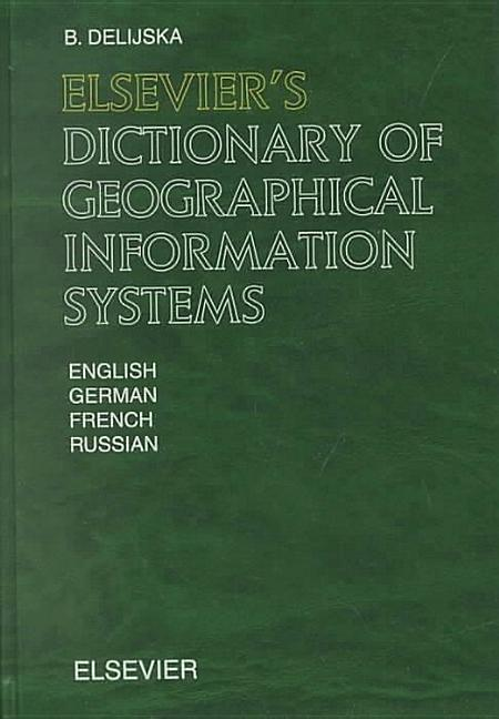 Elsevier's Dictionary of Geographical Information Systems: In English, German, French and Russian als Buch