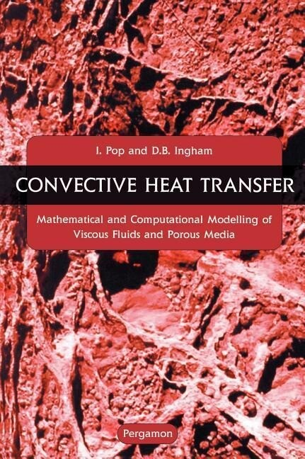 Convective Heat Transfer: Mathematical and Computational Modelling of Viscous Fluids and Porous Media als Buch