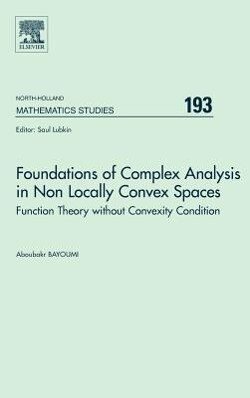 Foundations of Complex Analysis in Non Locally Convex Spaces: Function Theory Without Convexity Condition als Buch