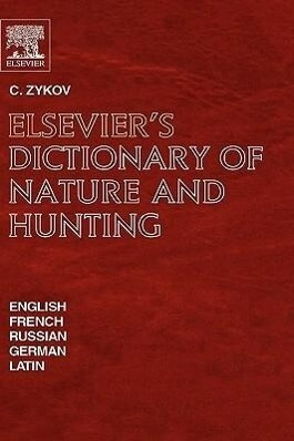 Elsevier's Dictionary of Nature and Hunting: In English, French, Russian, German and Latin als Buch