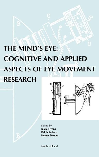 The Mind's Eye: Cognitive and Applied Aspects of Eye Movement Research als Buch