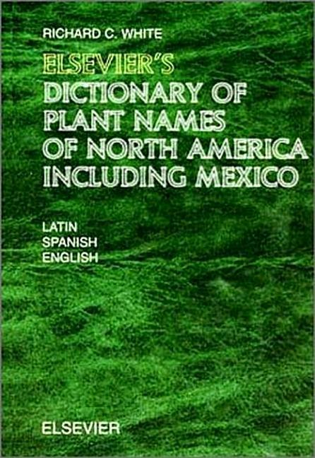 Elsevier's Dictionary of Plant Names of North America Including Mexico: In Latin, English (American) and Spanish (Mexican and European) als Buch