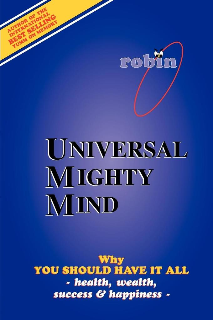 Universal Mighty Mind: Why You Should Have It All Health, Wealth, Success & Happiness als Taschenbuch