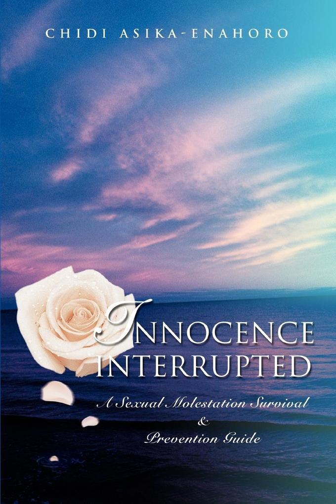 Innocence Interrupted: A Sexual Molestation Survival & Prevention Guide als Taschenbuch