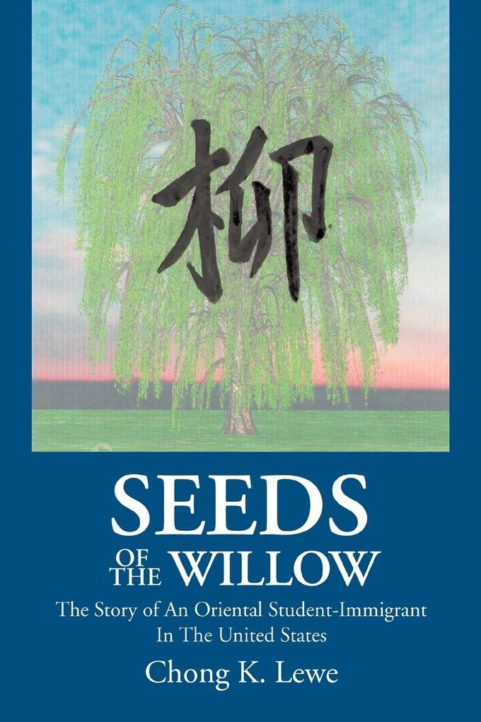 Seeds of the Willow: The Story of an Oriental Student-Immigrant in the United States als Buch