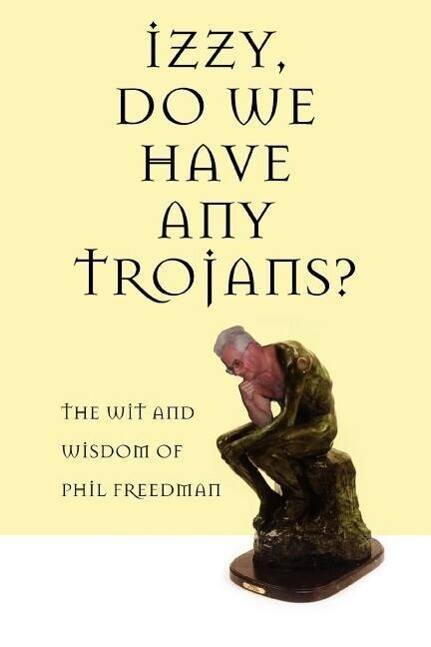 Izzy, Do We Have Any Trojans?: The Wit and Wisdom of Phil Freedman als Taschenbuch