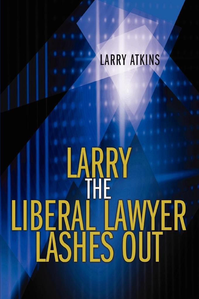 Larry the Liberal Lawyer Lashes Out als Taschenbuch