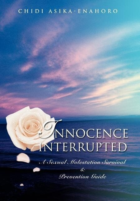 Innocence Interrupted: A Sexual Molestation Survival & Prevention Guide als Buch