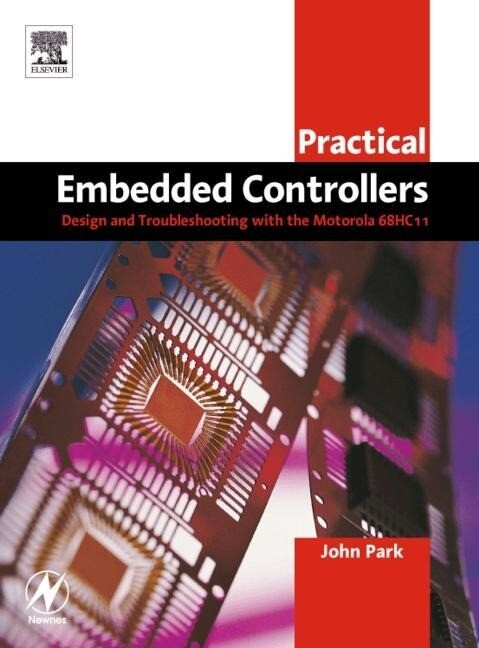 Practical Embedded Controllers: Design and Troubleshooting with the Motorola 68HC11 als Taschenbuch