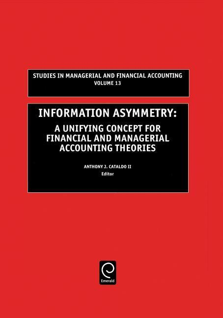 Information Asymmetry: A Unifying Concept for Financial and Managerial Accounting Theories als Buch