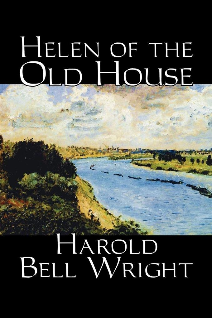 Helen of the Old House by Harold Bell Wright, Fiction, Classics, Action & Adventure als Taschenbuch
