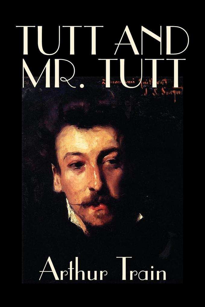 Tutt and Mr. Tutt by Arthur Train, Fiction, Mystery & Detective, Short Stories als Taschenbuch