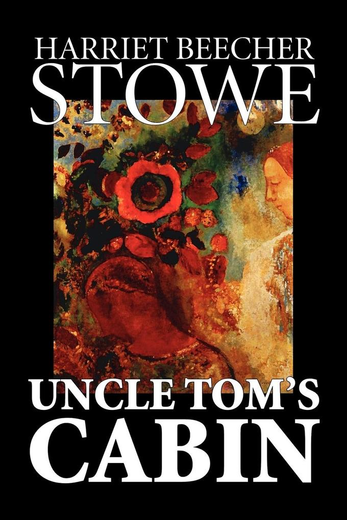 Uncle Tom's Cabin by Harriet Beecher Stowe, Fiction, Classics als Taschenbuch