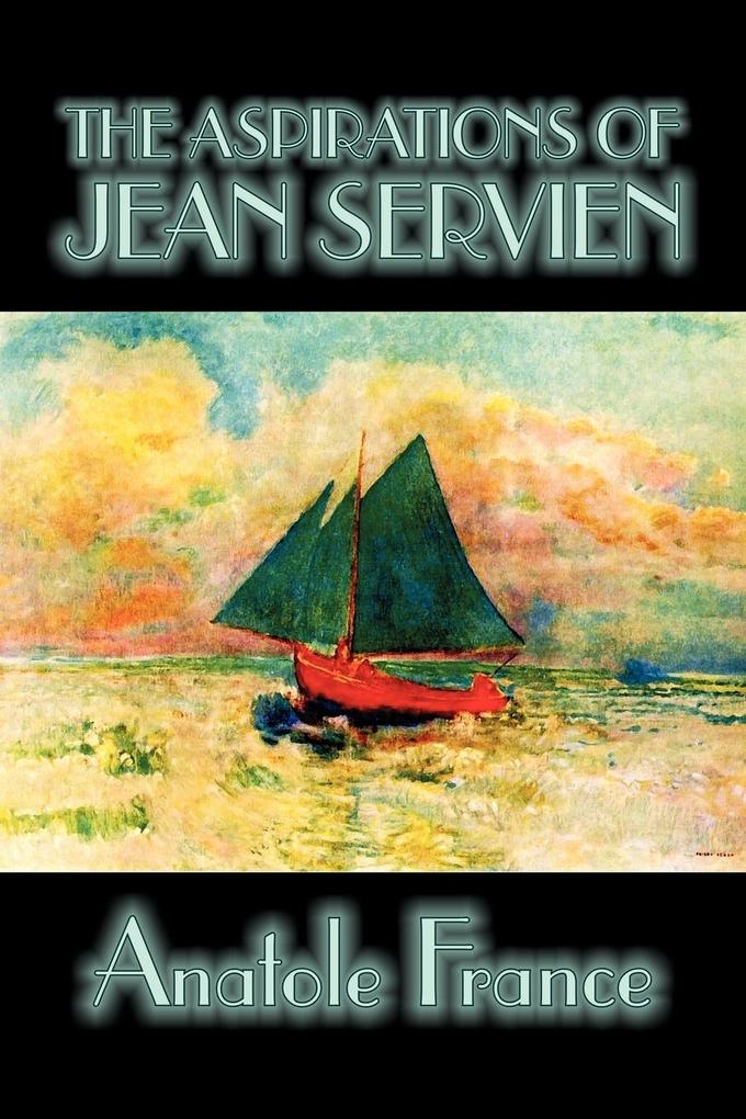 The Aspirations of Jean Servien by Anatole France, Fiction, Classics, Literary als Taschenbuch