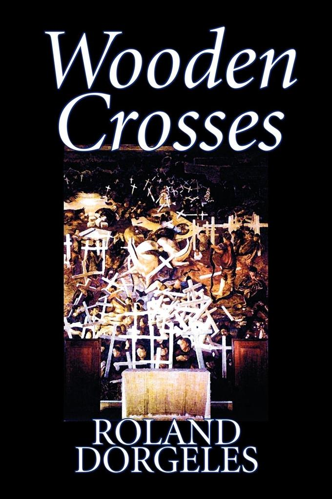 Wooden Crosses by Roland Dorgelès, Fiction, Historical, Literary, War & Military als Taschenbuch